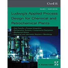 [(Ludwig's Applied Process Design for Chemical and Petrochemical Plants: Volume 3 : Contains Process Design and Equipment Details for Heat Transfer, Process Integration, Refrigeration Systems, Compression Equipment, Mechanical Drivers and Industrial Reactors)] [By (author) A. Kayode Coker] published on (April, 2015)