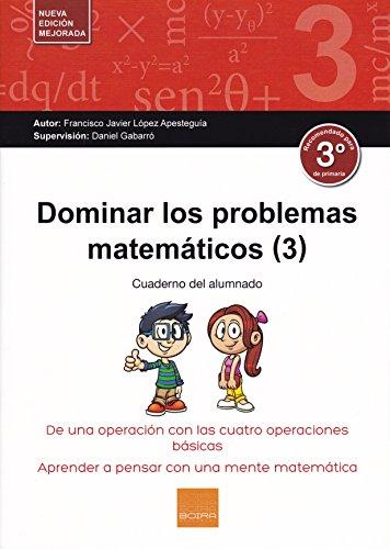 Dominar problemas matemáticos 3º E.P. por FRANCISCO JAVIER LOPEZ APESTEGUIA