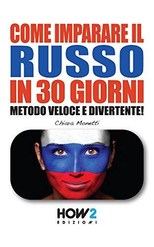 COME IMPARARE IL RUSSO IN 30 GIORNI. Metodo Veloce e Divertente! (HOW2 Edizioni Vol. 77)