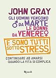 Gli uomini vengono da Marte, le donne da Venere e sono tutti sotto stress: Continuare ad amarsi quando la vita si complica (Di Tutto di Più) (Italian Edition)
