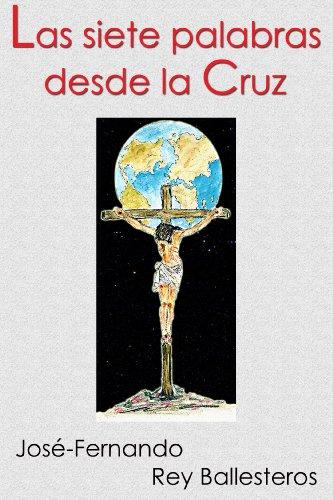 Las siete palabras desde la cruz por José-Fernando Rey Ballesteros