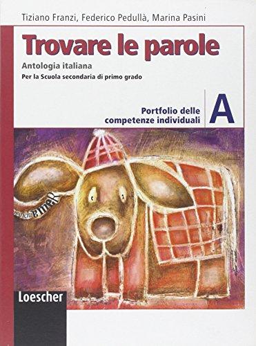 Trovare le parole. Vol. A. Antologia italiana. Portfolio delle competenze individuali. Per la Scuola media. Con espansione online