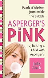 Asperger's in Pink: Pearls of Wisdom from Inside the Bubble of Raising a Child With Autism