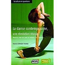 La danse contemporaine, une révolution réussie ?: Manifeste pour une danse du présent et de l'avenir