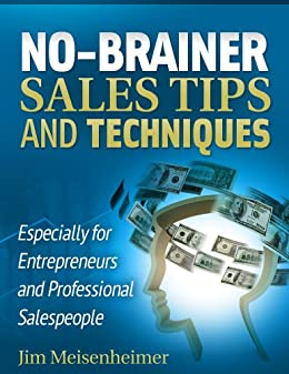 No-brainer Sales Tips and Techniques (English Edition) von [Meisenheimer, Jim]