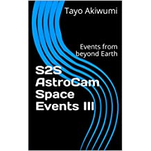 S2S AstroCam Space Events III: Events from beyond Earth