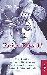 Pariser Platz 13: Eine Komödie aus dem Schönheitssalon und andere Texte über Kosmetik, Alter und Mode
