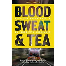 Blood, Sweat and Tea: Real Life Adventures in an Inner-city Ambulance by Tom Reynolds (2009-05-28)