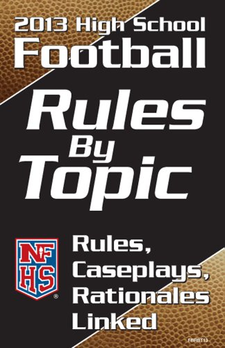 2013 NFHS High School Football: Rules by Topic par National Federation of State High School Associations (NFHS)