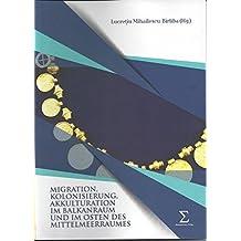 Migration, Kolonisierung, Akkulturation im Balkanraum und im Osten des Mittelmeerraumes: (3. Jh. v. Chr. - 6 Jh. n. Chr.)