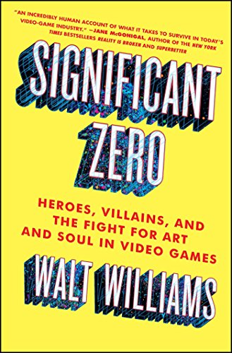 Significant Zero: Heroes, Villains, and the Fight for Art and Soul in Video Games (English Edition)