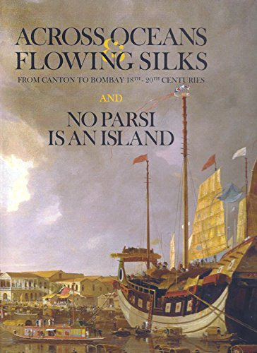 across-oceans-flowing-silks-from-canton-to-bombay-18th-20th-centuries-and-no-parsi-is-an-island