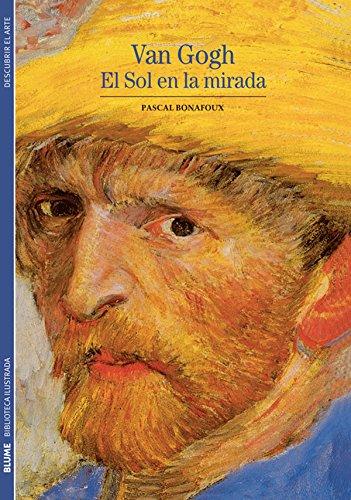 Descargar Libro Biblioteca Ilustrada. Van Gogh: El sol en la mirada de Pascal Bonafoux