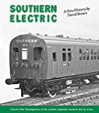 Southern Electric: Development of the London Suburban Network and Its Trains v. 1