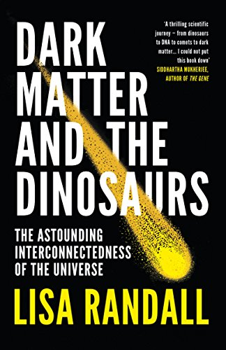 Dark Matter and the Dinosaurs: The Astounding Interconnectedness of the Universe (English Edition) por Lisa Randall