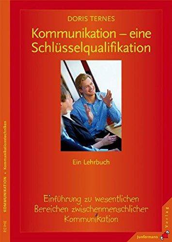 Kommunikation - eine Schlüsselqualifikation: Einführung zu wesentlichen Bereichen der zwischenmenschlichen Kommunikation. Ein Lehrbuch Kommunikations-bereich