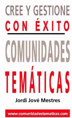 CREE Y GESTIONE CON EXITO COMUNIDADES TEMATICAS (www.comunidadestematicas.com nº 1) por Jordi Jové Mestres