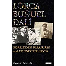 [Lorca, Bunuel, Dali: Forbidden Pleasures and Connected Lives] (By: Gwynne Edwards) [published: July, 2009]