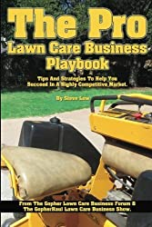 The Pro Lawn Care Business Playbook.: Tips And Strategies To Help You Succeed In A Highly Competitive Market. by Steve Low (2013-10-25)