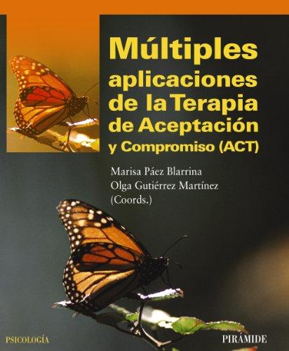 Múltiples aplicaciones de la Terapia de Aceptación y Compromiso (ACT) (Psicología) por Marisa Páez Blarrina