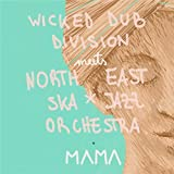 Mama (Wicked Dub Division Meets North East Ska Jazz Orchestra)