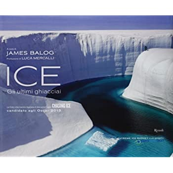 Ice. Gli Ultimi Ghiacciai. Ediz. Illustrata