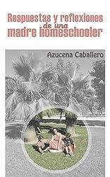Respuestas y Reflexiones de una Madre Homeschooler (Spanish Edition)