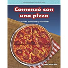 Comenzó Con Una Pizza (It Started with Pizza) (Spanish Version) (Nivel 5 (Level 5)): Variables, Expresiones Y Ecuaciones (Variables, Expressions, and (Mathematics Readers)