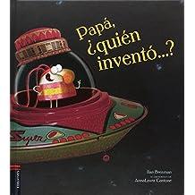 Papá, ¿quién inventó...? (ALBUM ILUSTRADO INFANTIL) - 9788414005620