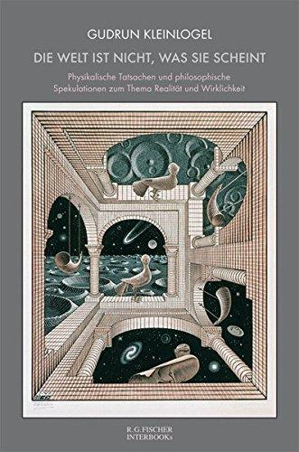 Die Welt ist nicht, was sie scheint: Physikalische Tatsachen und philosophische Spekulationen zum Thema Realität und Wirklichkeit (R.G. Fischer INTERBOOKs CLASSIC)