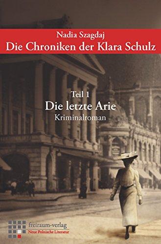 Die Chroniken der Klara Schulz: Teil 1: Die letzte Arie (Neue Polnische Literatur 3) (German Edition)