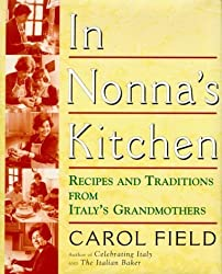 In Nonna's Kitchen: Recipes and Traditions from Italy's Grandmothers by Carol Field (1-May-1997) Hardcover