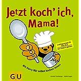 Jetzt koch ich, Mama! (GU Familienküche)