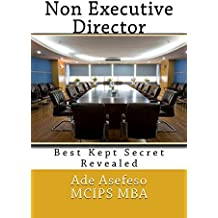Non Executive Director: Best Kept Secret Revealed: Volume 1 (CEO Guide) by Ade Asefeso MCIPS MBA (2014-05-06)