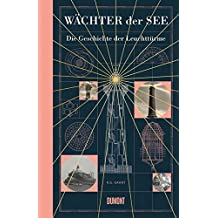 Wächter der See: Die Geschichte der Leuchttürme