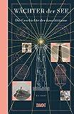 Wächter der See: Die Geschichte der Leuchttürme - R.G. Grant