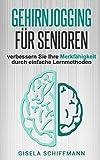 Gehirnjogging für Senioren: verbessern Sie Ihre Merkfähigkeit durch einfache Lernmethoden - Gisela Schiffmann