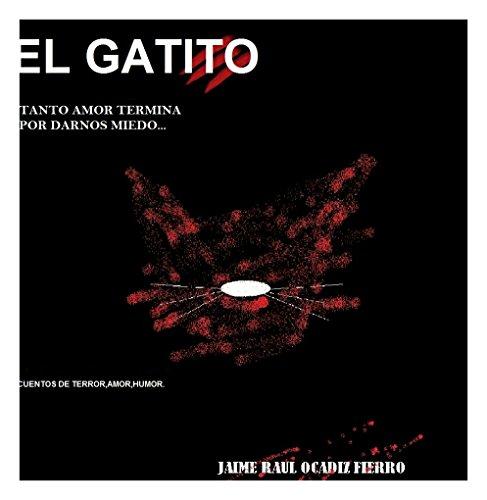 EL GATITO.: Y OTROS CUENTOS DE TERROR por J.RAUL OCADIZ F.