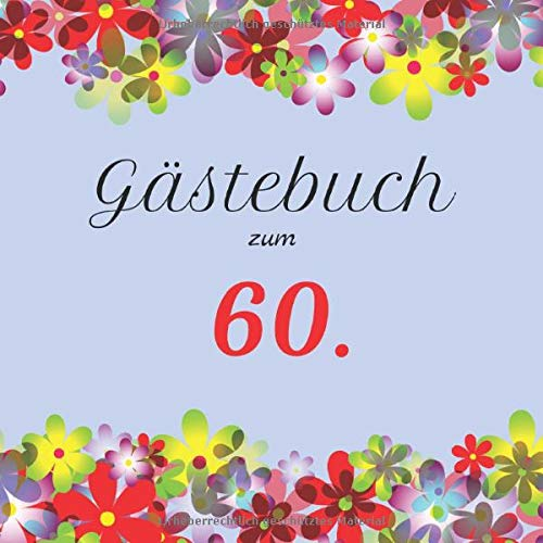 Gästebuch zum 60.: Der Hingucker auf jedem Geburtstag | Zum Ausfüllen | Für bis zu 40 Gäste | Geschenkidee