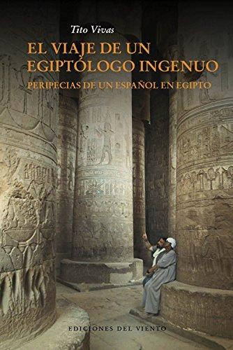 EL VIAJE DE UN EGIPTÓLOGO INGENUO por TITO VIVAS
