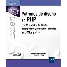 Patrones De Diseño En PHP. Los 23 Modelos De Diseño. Descripciones Y Soluciones Ilustradas En UML2 Y PHP