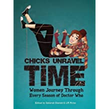 Chicks Unravel Time: Women Journey Through Every Season of Doctor Who (English Edition)