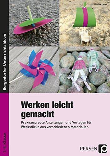 Werken leicht gemacht: Praxiserprobte Anleitungen und Vorlagen für Werkstücke aus verschiedenen Materialien (1. bis 4. Klasse)