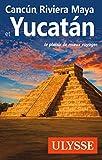 Cancun, Riviera Maya et Yucatan