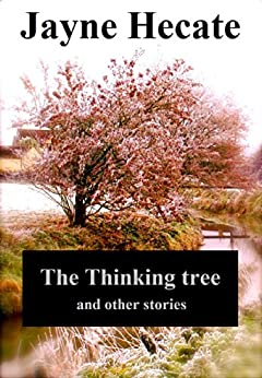 The Thinking Tree: and other stories by [Hecate, Jayne]