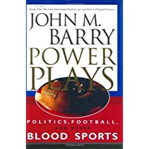 Power Plays: Politics, Football, and Other Blood Sports by John M. Barry (2001-10-01)