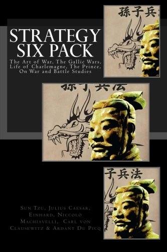 Strategy Six Pack: The Art of War, The Gallic Wars, Life of Charlemagne, The Prince, On War and Battle Studies por Sun Tzu