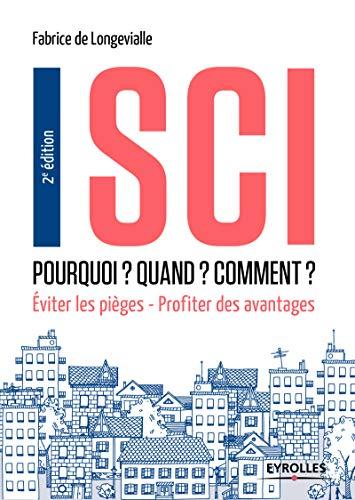 SCI - Pourquoi ? Quand ? Comment ?: Eviter les pièges - Profiter des avantages par Fabrice de Longevialle