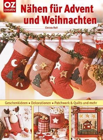 Nähen für Advent und Weihnachten: Geschenkideen, Dekorationen, Patchwork &