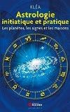 Astrologie initiatique et pratique - Les planètes, les signes et les maisons